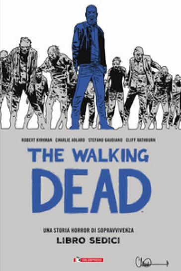 The walking dead. 16. - Robert Kirkman | Rochesterscifianimecon.com