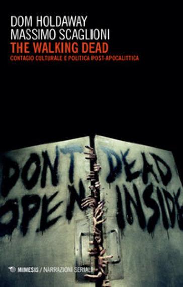 The walking dead. Contagio culturale e politica post-apocalittica - Dom Holdaway | Thecosgala.com