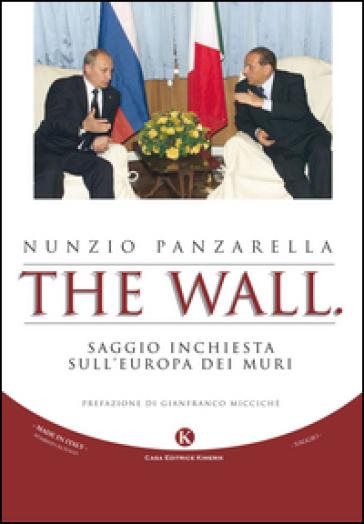 The wall. Saggio inchiesta sull'Europa dei muri - Nunzio Panzarella |