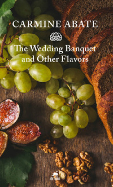 The wedding banquet and other flavors - Carmine Abate |