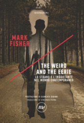 The weird and the eerie. Lo strano e l inquietante nel mondo contemporaneo