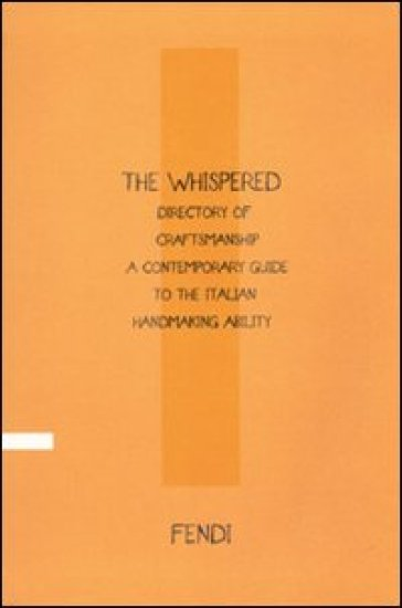 The whispered directory of craftsmanship. A contemporary guide to the Italian handmaking ability. Ediz. italiana