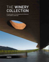 The winery collection. A travel guide to contemporary architecture in the Italian landscape . Ediz. illustrata