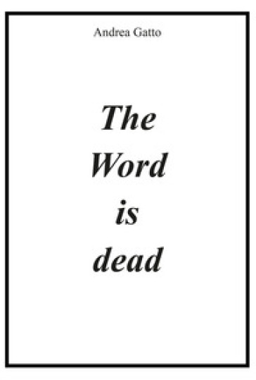 The word is dead - Andrea Gatto | Kritjur.org