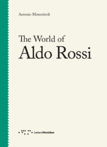 The world of Aldo Rossi - Antonio Monestiroli | Ericsfund.org