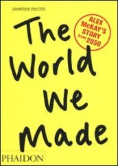 The world we made. Alex McKay's Story from 2050