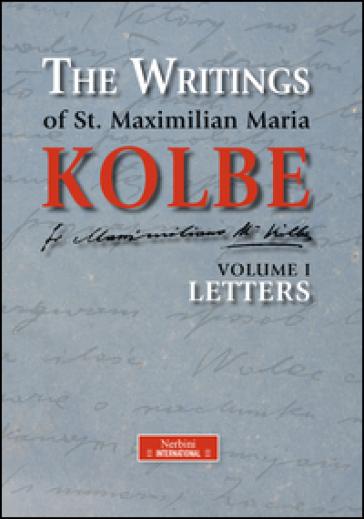 The writing of st. Maximilian Maria Kolbe. 1.Letters - Massimiliano (san) Kolbe   Kritjur.org