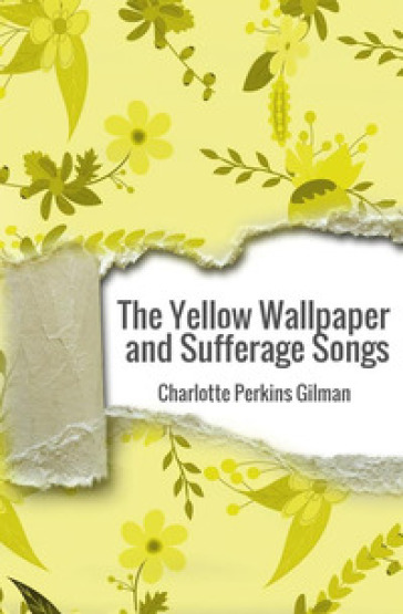 The yellow wallpaper and suffrage song - Charlotte Perkins Gilman   Kritjur.org