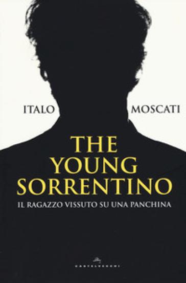 The young Sorrentino. Il ragazzo vissuto su una panchina - Italo Moscati   Rochesterscifianimecon.com
