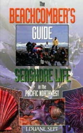 TheBeachcomber s Guide to Seashore Life in the Pacific Northwest