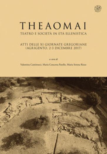Theaomai. Teatro e società in età ellenistica. Atti delle XI Giornate gregoriane (Agrigento, 2-3 dicembre 2017) - V. Caminneci |