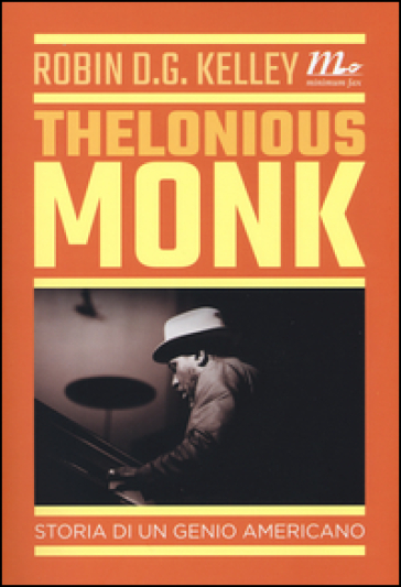 Thelonious Monk. Storia di un genio americano - Robin D. G. Kelley |