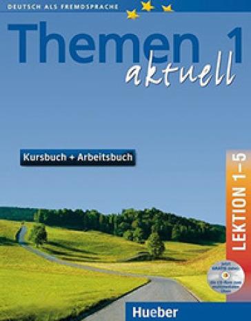 Themen aktuell. Kursbuch-Arbeitsbuch. Lektion 1-5. Per le Scuole superiori. Con CD-Audio. Con CD-ROM. 1.