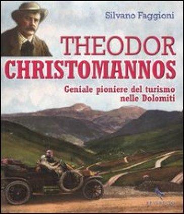 Theodor Christomannos. Geniale pioniere del turismo nelle Dolomiti - Silvano Faggioni  