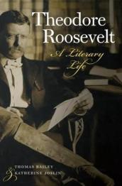 Theodore Roosevelt - A Literary Life