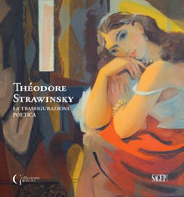 Théodore Strawinsky. La trasfigurazione poetica. Ediz. italiana e francese - C. Haensler Huguet |