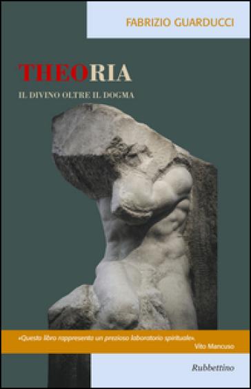 Theoria. Il divino oltre il dogma - Fabrizio Guarducci | Kritjur.org