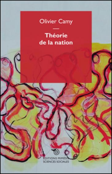 Théorie de la nation. Eléments pour une compréhension phénoménologique de la nation - CAMY OLIVIER |