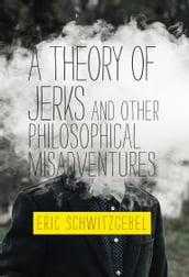 A Theory of Jerks and OtherPhilosophical Misadventures