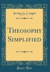 Theosophy Simplified (Classic Reprint)