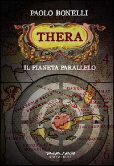 Thera. Il pianeta parallelo. 1. - Paolo Bonelli |