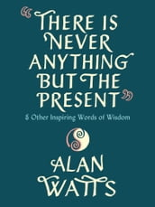 There Is Never Anything But the Present