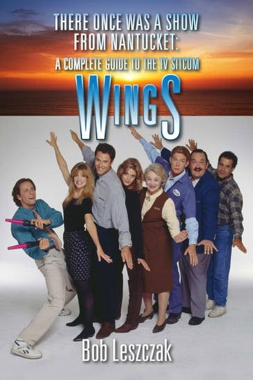 There Once Was a Show from Nantucket: A Complete Guide to the TV Sitcom Wings