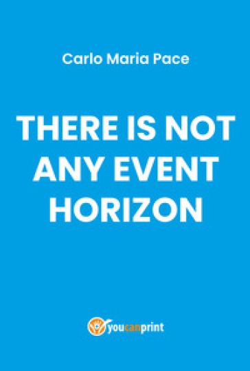 There is not any event horizon - Carlo Maria Pace |
