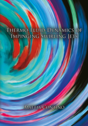 Thermo-fluid-dynamics of impinging swirling jets - Mattia Contino | Thecosgala.com