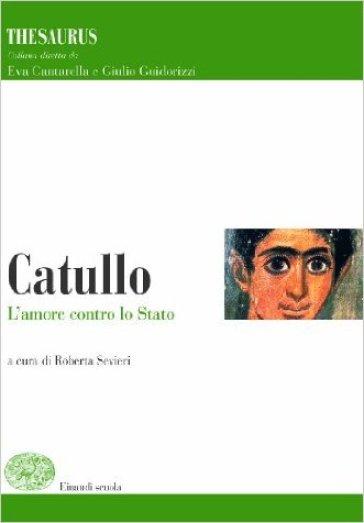 Thesaurus. Catullo. L'amore contro lo stato. Per i Licei e gli Ist. magistrali - E. Cantarella | Ericsfund.org