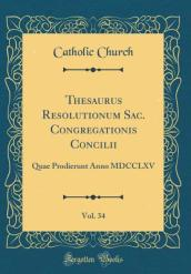 Thesaurus Resolutionum Sac. Congregationis Concilii, Vol. 34