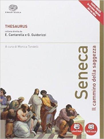 Thesaurus. Seneca. Il cammino della saggezza. Con e-book. Con espansione online. Per i Licei - Cantarella |