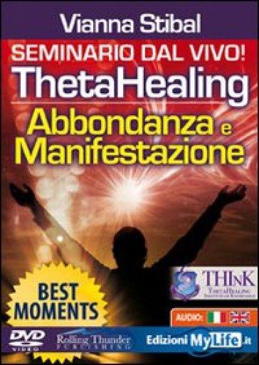 ThetaHealing. Abbondanza e manifestazione. Best moments. Con DVD - Vianna Stibal |