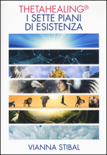 ThetaHealing. I sette piani dell'esistenza - Vianna Stibal | Rochesterscifianimecon.com