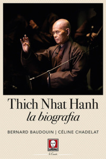 Thich Nhat Hahn. La biografia - Bernard Baudouin |