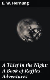 A Thief in the Night: A Book of Raffles