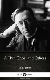 A Thin Ghost and Others by M. R. James - Delphi Classics (Illustrated)