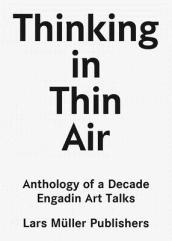 Thinking in Thin Air: Anthology of a Decade: Engadin Art Talks
