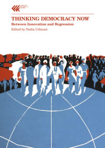 Thinking democracy now. Between innovation and regression - N. Urbinati |