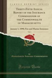 Thirty-Fifth Annual Report of the Insurance Commissioner of the Commonwealth of Massachusetts, Vol. 1