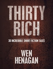 Thirty Rich: 30 Incredible Short Fiction Tales