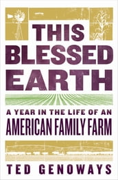 This Blessed Earth: A Year in the Life of an American Family Farm