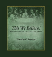 This We Believe: Meditations on the Apostles