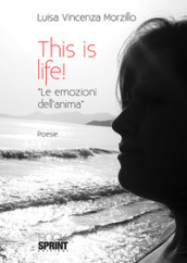 This is life! «Le emozioni dell anima»