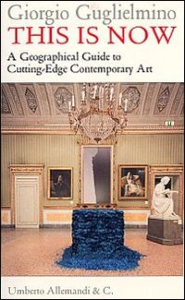 This is now. A geographical guide to cutting-edge contemporary art