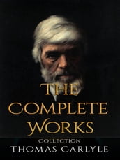 Thomas Carlyle: The Complete Works