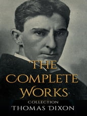 Thomas Dixon: The Complete Works