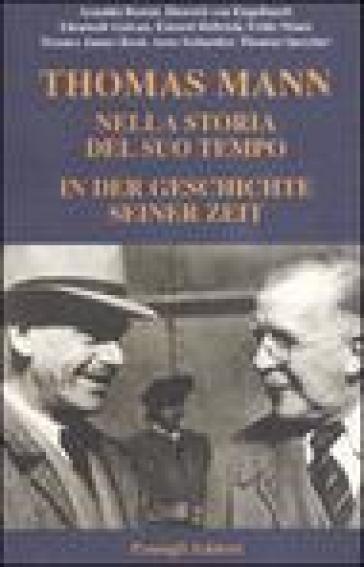 Thomas Mann. Nella storia del suo tempo. In der geschichte seiner zeit. Atti del convegno (Ravenna, 2004) - A. Schneider  