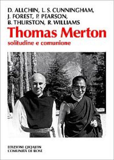 Thomas Merton. Solitudine e comunione - Rowan Williams  