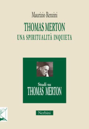 Thomas Merton: una spiritualità inquieta - Maurizio Renzini | Kritjur.org